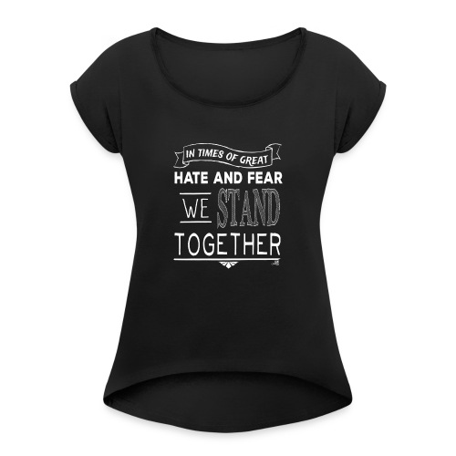 We Stand Together - Streetwear - Women's Roll Cuff T-Shirt