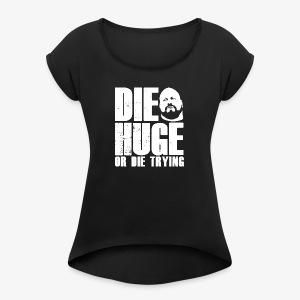 DIE HUGE tagline - Women's Roll Cuff T-Shirt
