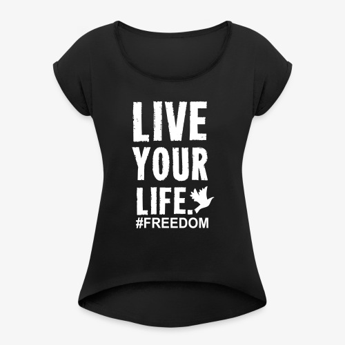 Live Your Life - Women's Roll Cuff T-Shirt