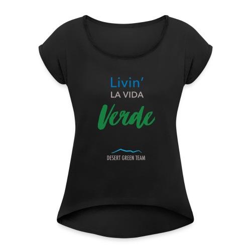 Livin' la vida verde - Women's Roll Cuff T-Shirt