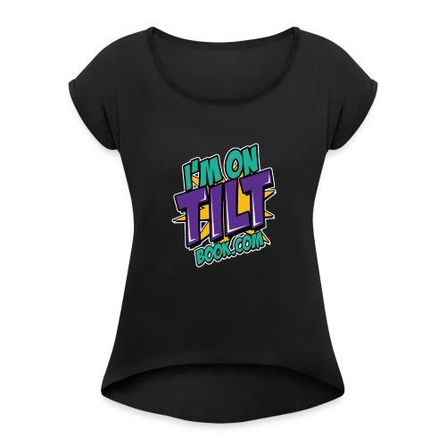 I am on TILT tricko - Women's Roll Cuff T-Shirt