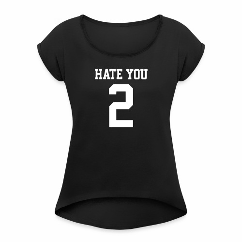 HATE YOU 2 - Women's Roll Cuff T-Shirt