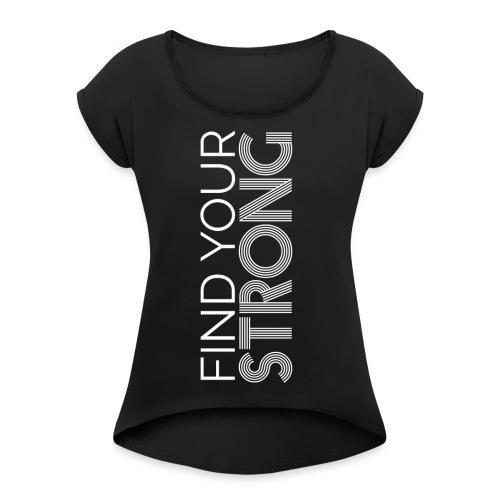 FIND YOUR STRONG SHIRT 2 - Women's Roll Cuff T-Shirt