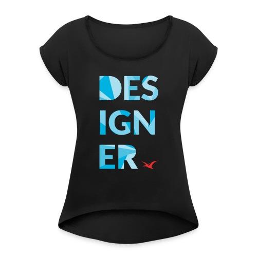 Designer Tee - Women's Roll Cuff T-Shirt