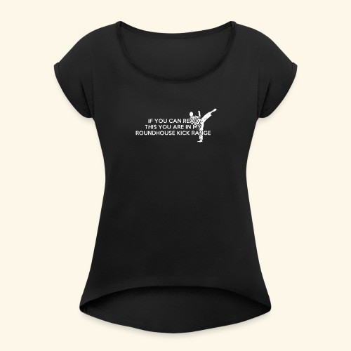 Roundhouse Kick Logo Funny - Women's Roll Cuff T-Shirt
