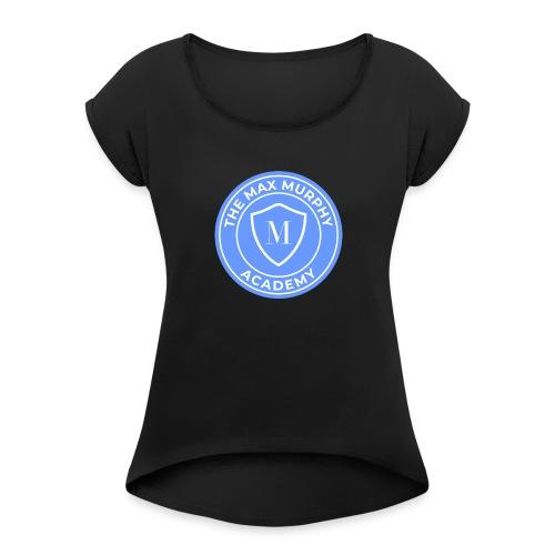 The Max Murphy Academy - Women's Roll Cuff T-Shirt