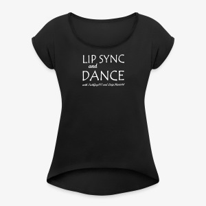 Lip Sync and Dance - Women's Roll Cuff T-Shirt