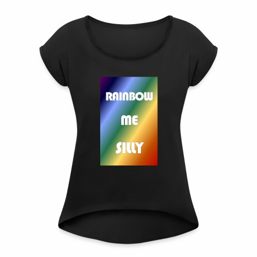 RAINBOW ME SILLY - Women's Roll Cuff T-Shirt