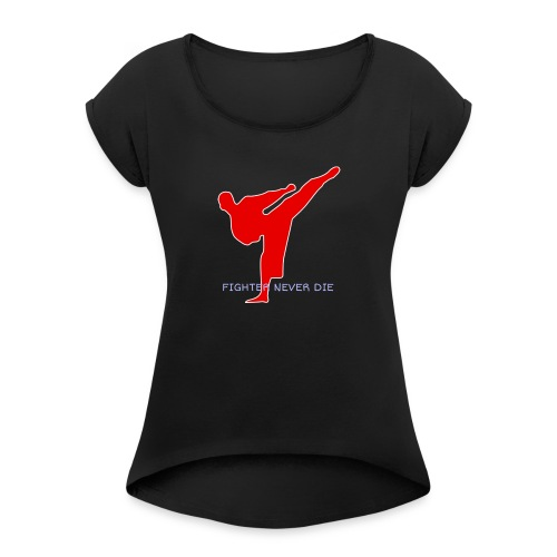 FIGHTER NEVER DIE - Women's Roll Cuff T-Shirt