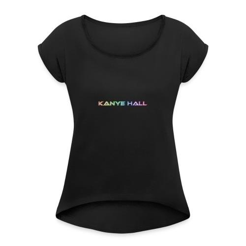 Kanye Hall - Women's Roll Cuff T-Shirt