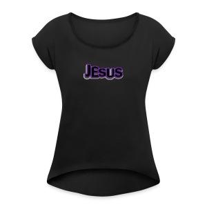 JESUS - Women's Roll Cuff T-Shirt