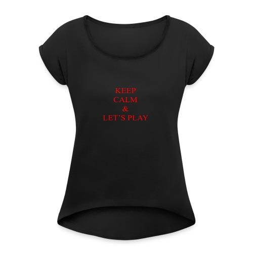 Keep Calm & Let's Play Merch - Women's Roll Cuff T-Shirt