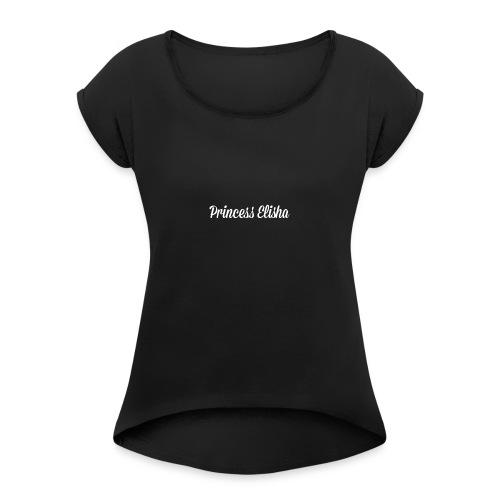 Princess elisha - Women's Roll Cuff T-Shirt