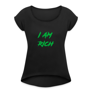 I AM RICH (WASTE YOUR MONEY) - Women's Roll Cuff T-Shirt