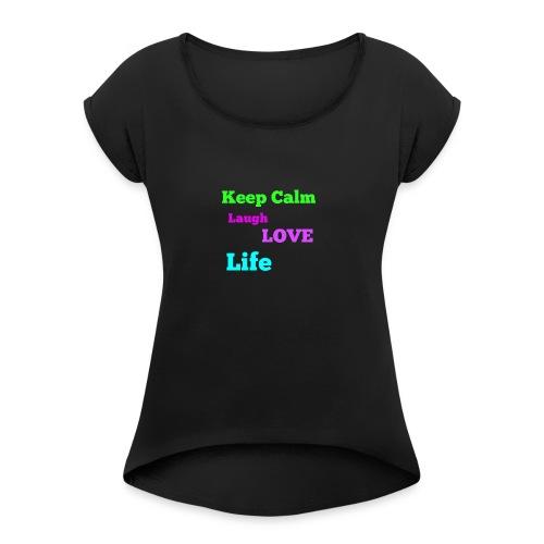 Keep Calm, Laugh, Love Life - Women's Roll Cuff T-Shirt