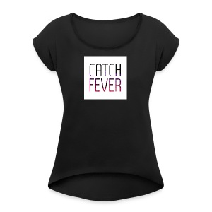 CATCH FEVER 2017 LOGO - Women's Roll Cuff T-Shirt