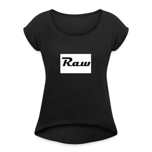 raw - Women's Roll Cuff T-Shirt