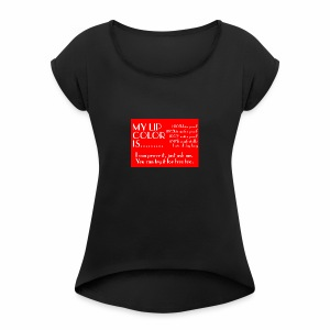 my lip color is..... - Women's Roll Cuff T-Shirt