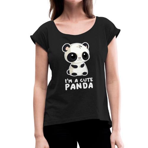 I'm a Cute Panda - Women's Roll Cuff T-Shirt