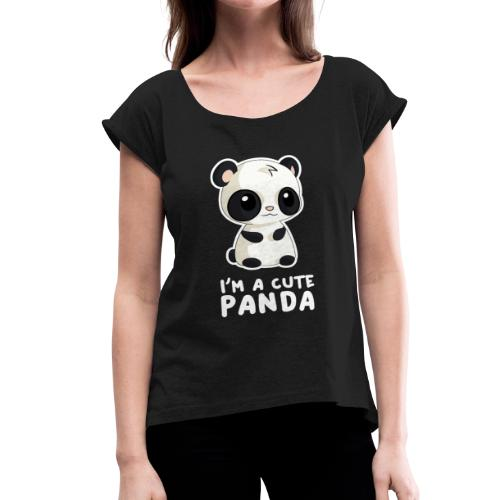 I'm a Cute Panda - Women's Roll Cuff T-Shirt