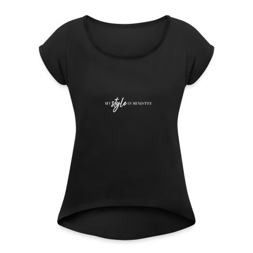 My Style Is Ministry - Women's Roll Cuff T-Shirt