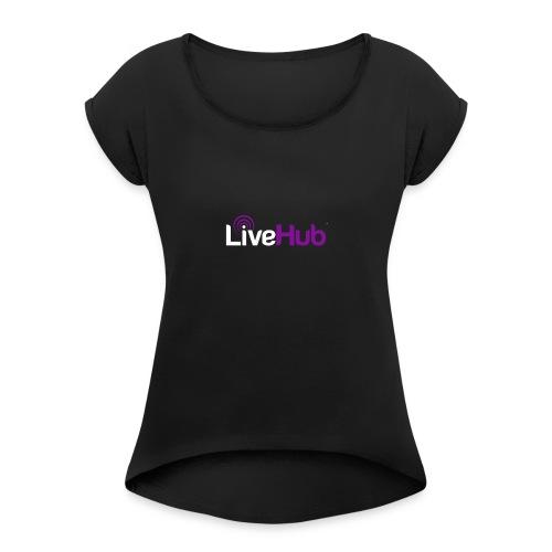 Official LiveHub™ Logo - Women's Roll Cuff T-Shirt