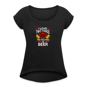 I love Fire Fighter And Beer T-shirt - Women's Roll Cuff T-Shirt