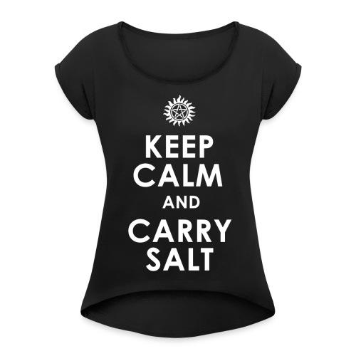 keep calm and carry Salt - Women's Roll Cuff T-Shirt