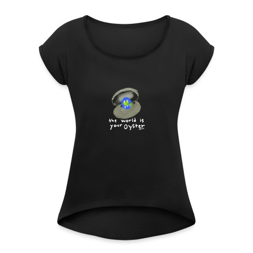 The World Is Your Oyster - Komor - Women's Roll Cuff T-Shirt
