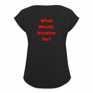 What Would Heather Chandler Do? - Women's Roll Cuff T-Shirt