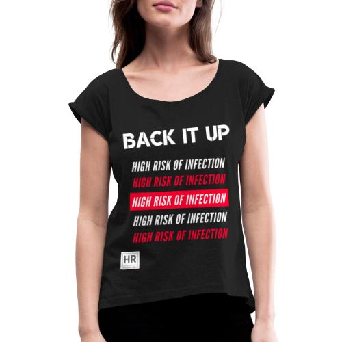 Back It Up: High Risk of Infection - Women's Roll Cuff T-Shirt