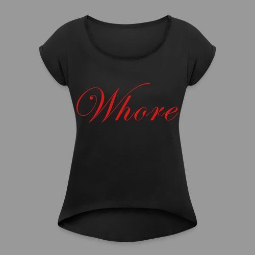 Whore - Women's Roll Cuff T-Shirt
