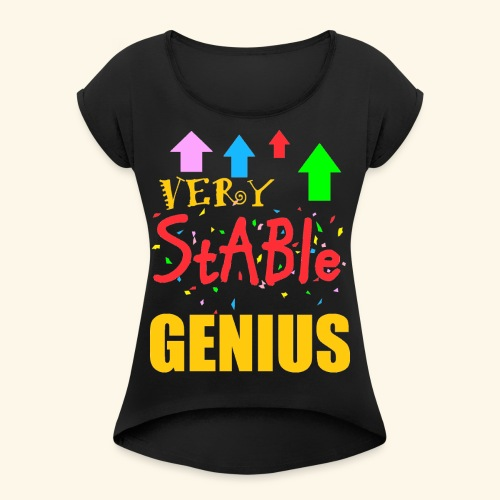 very stable genius - Women's Roll Cuff T-Shirt