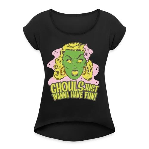 Ghouls Just Wanna Have Fun - Women's Roll Cuff T-Shirt
