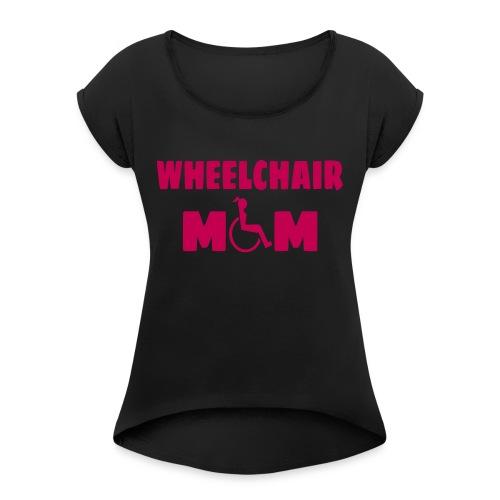 Wheelchair mom, wheelchair humor, roller fun - Women's Roll Cuff T-Shirt