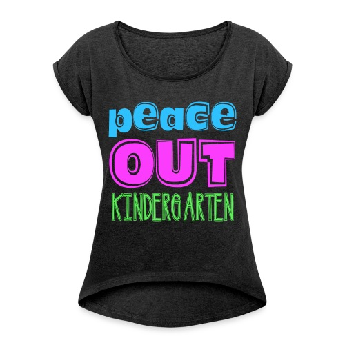 Kreative In Kinder Peace Out - Women's Roll Cuff T-Shirt