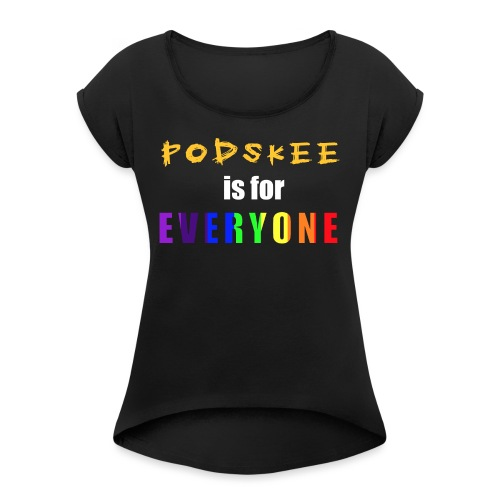 Podskee is for Everyone - Women's Roll Cuff T-Shirt