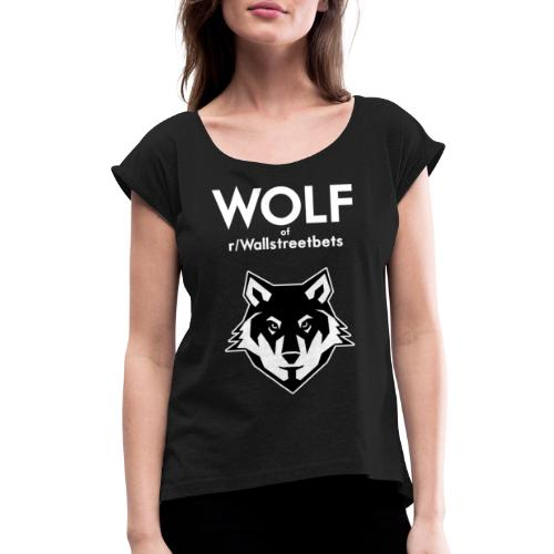 Wolf of Wallstreetbets - Women's Roll Cuff T-Shirt