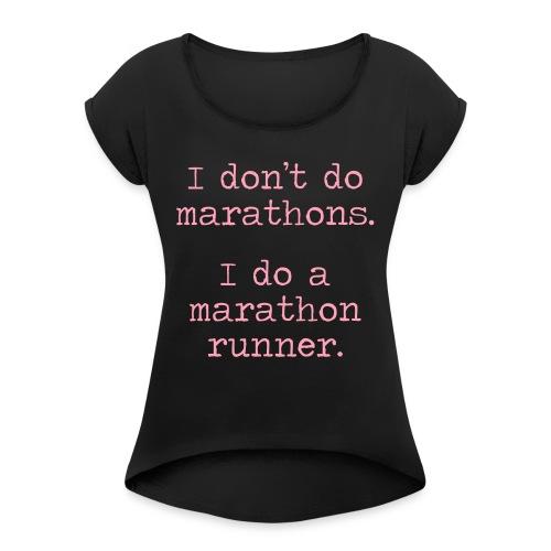 DONT DO MARATHONS - Women's Roll Cuff T-Shirt