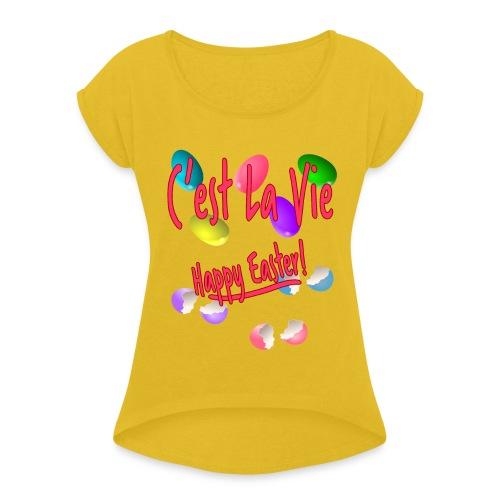 C'est La Vie, Easter Broken Eggs, Cest la vie - Women's Roll Cuff T-Shirt
