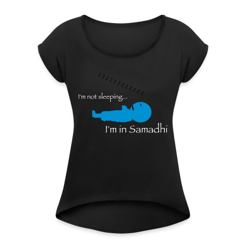 I'm Not Sleeping I'm in Samadhi Graphic - Women's Roll Cuff T-Shirt