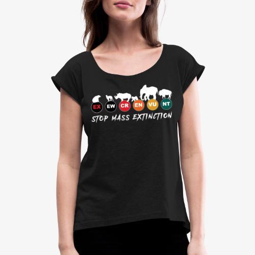 Stop mass extinction ! - Women's Roll Cuff T-Shirt