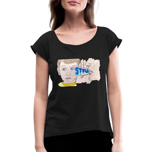 STFU - Women's Roll Cuff T-Shirt