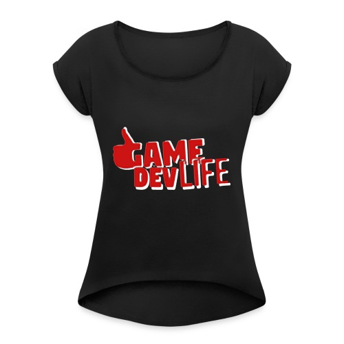 Game Dev Life (NEW DESING) - Women's Roll Cuff T-Shirt