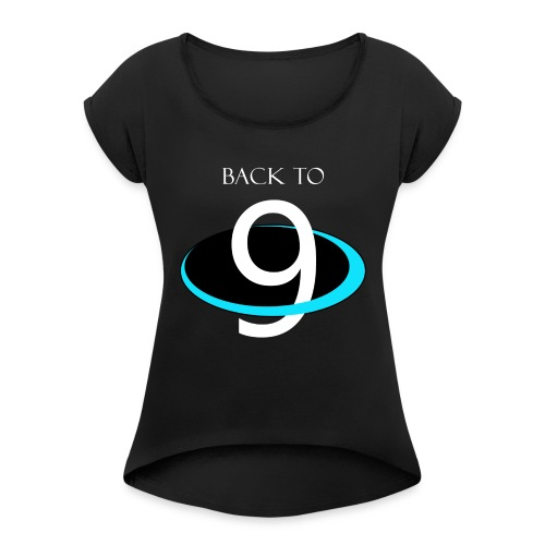 BACK to 9 PLANETS - Women's Roll Cuff T-Shirt