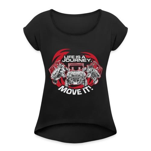 UTV Racing Life Journey - Women's Roll Cuff T-Shirt