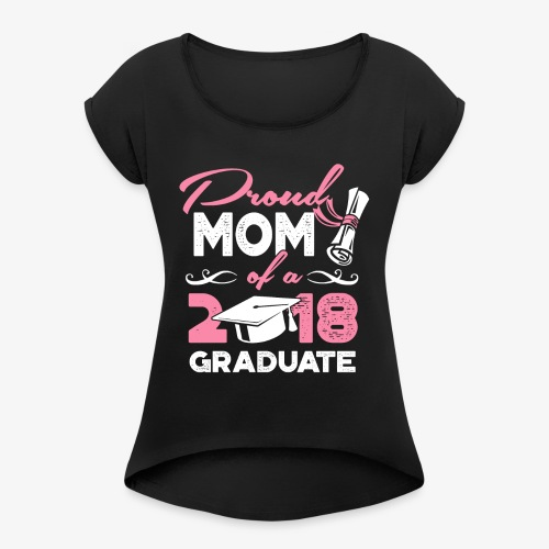 Proud Mom Graduate Mother Gift Shirt - Women's Roll Cuff T-Shirt