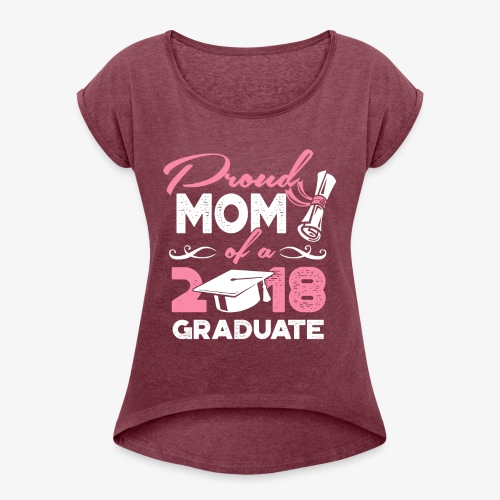 Proud Mom Graduate Mother Gift Shirt - Women's Roll Cuff T-Shirt