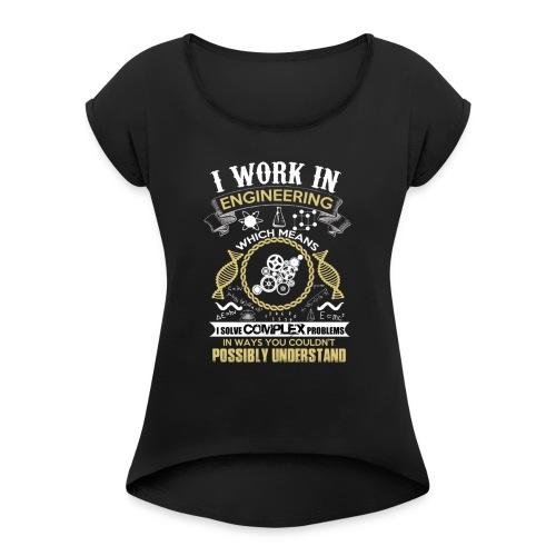 I work in engineering - Women's Roll Cuff T-Shirt