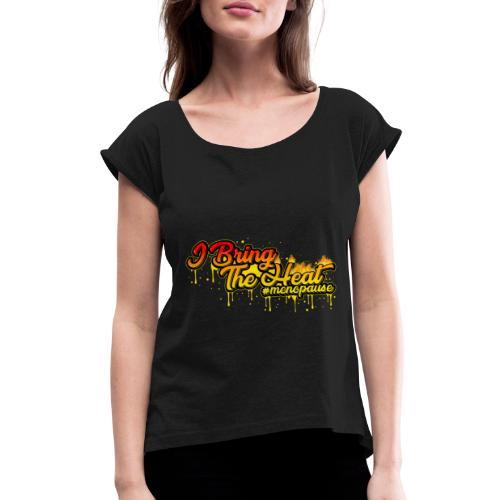 I Bring The Heat - Women's Roll Cuff T-Shirt
